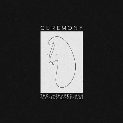 "Ceremony ""The L-Shaped Man: The Demo Recordings"""