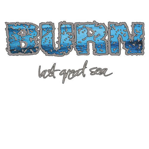 "Burn ""Last Great Sea"""