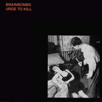 "Brainbombs ""Urge To Kill"""