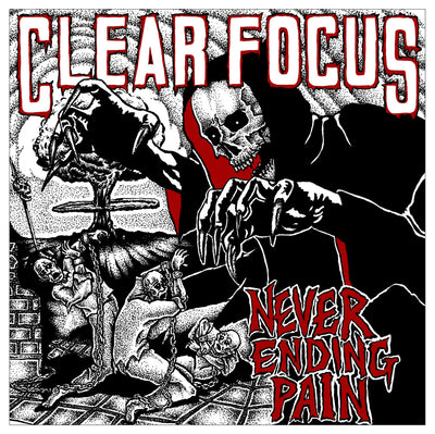 "Clear Focus ""Never Ending Pain"""