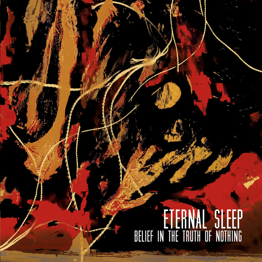 "Eternal Sleep ""Belief In The Truth of Nothing"""