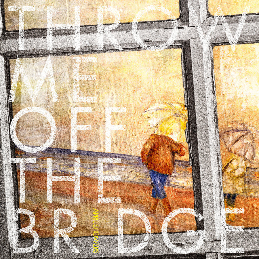 "Throw Me Off The Bridge ""April Showers"""