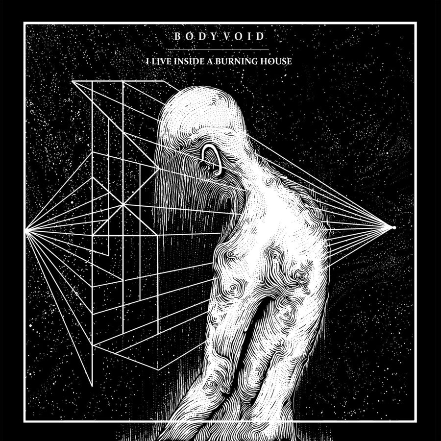 "Body Void ""I Live Inside A Burning House"""