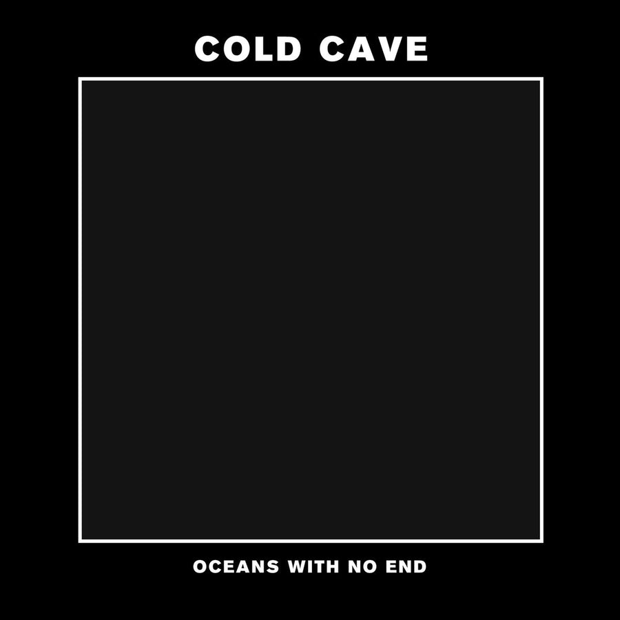 "Cold Cave ""Oceans With No End"""