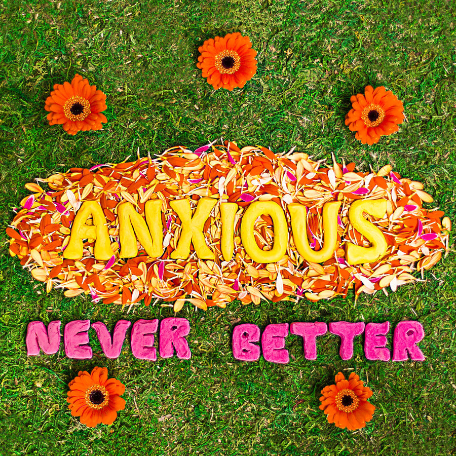 "Anxious ""Never Better"""