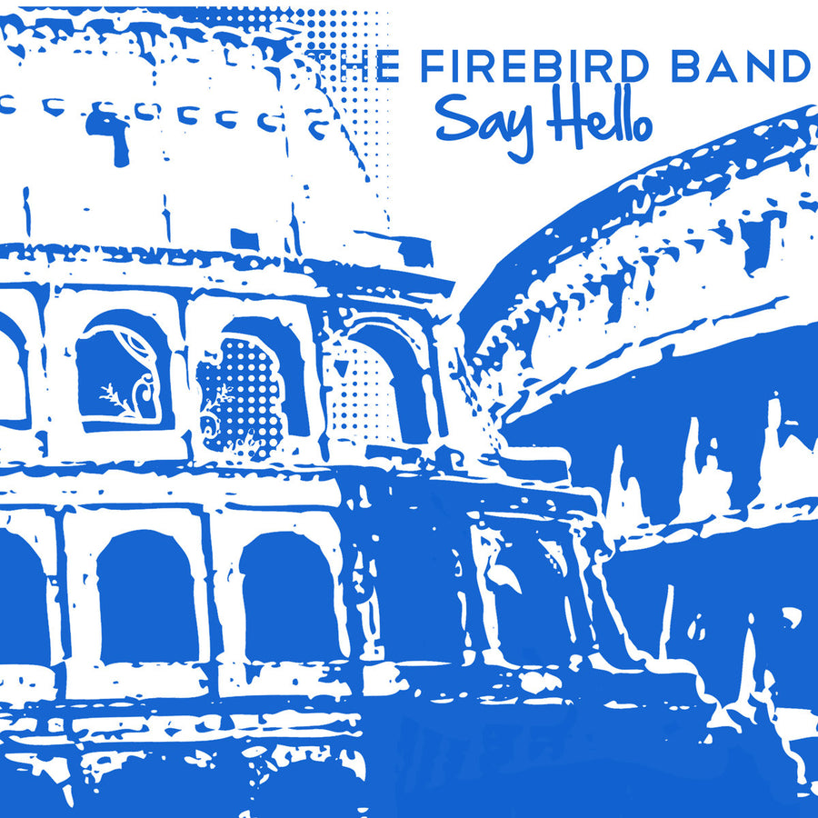 "The Firebird Band ""Say Hello"""