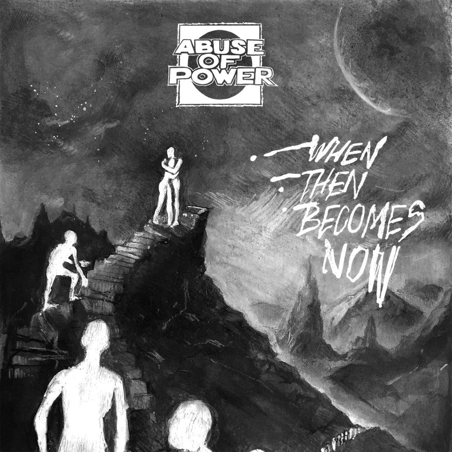"Abuse Of Power ""When Then Becomes Now"""
