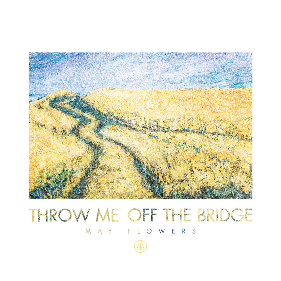 "Throw Me Off The Bridge ""May Flowers"""