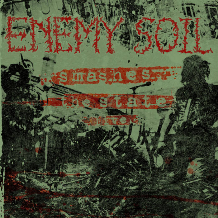 "Enemy Soil ""Smashes The State Live"""