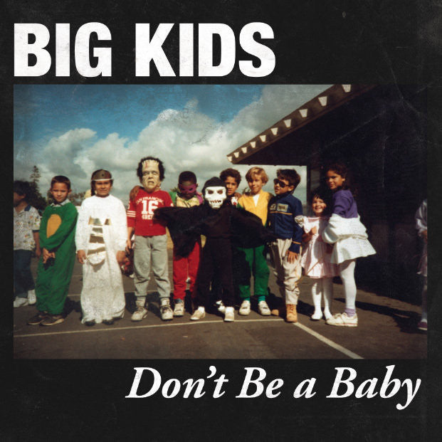 "Big Kids ""Don't Be A Baby"""