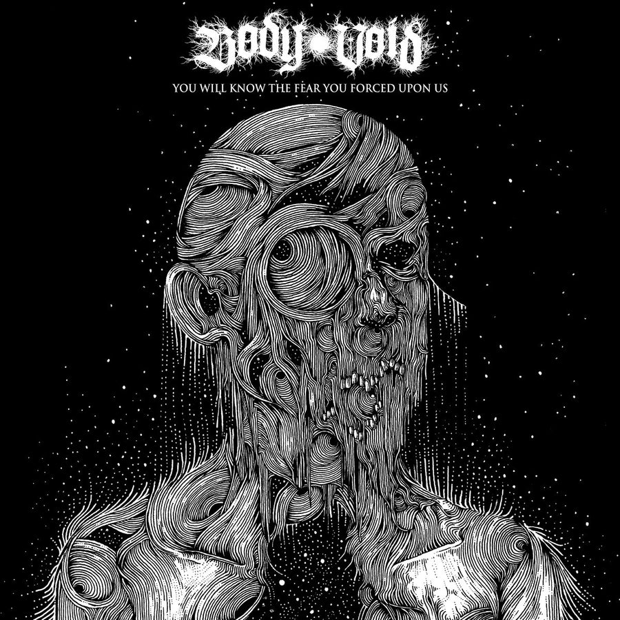 "Body Void ""You Will Know The Fear You Forced Upon Us"""