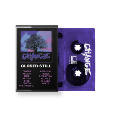 "Change ""Closer Still"" Cassette"