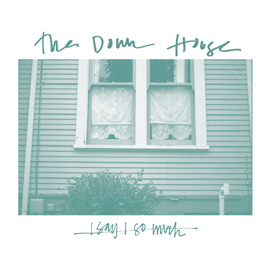 "The Down House ""I Say I So Much"""