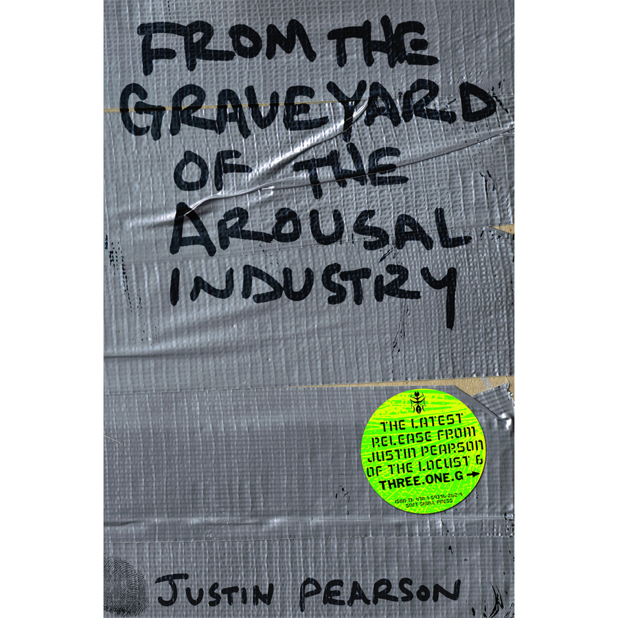 From The Graveyard Of The Arousal Industry by Justin Pearson