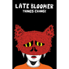"Late Bloomer ""Things Change"""