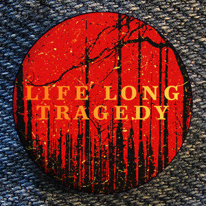 "Life Long Tragedy ""Cover"" Button"