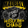 "Madball / Wisdom In Chains ""The Family Biz"""