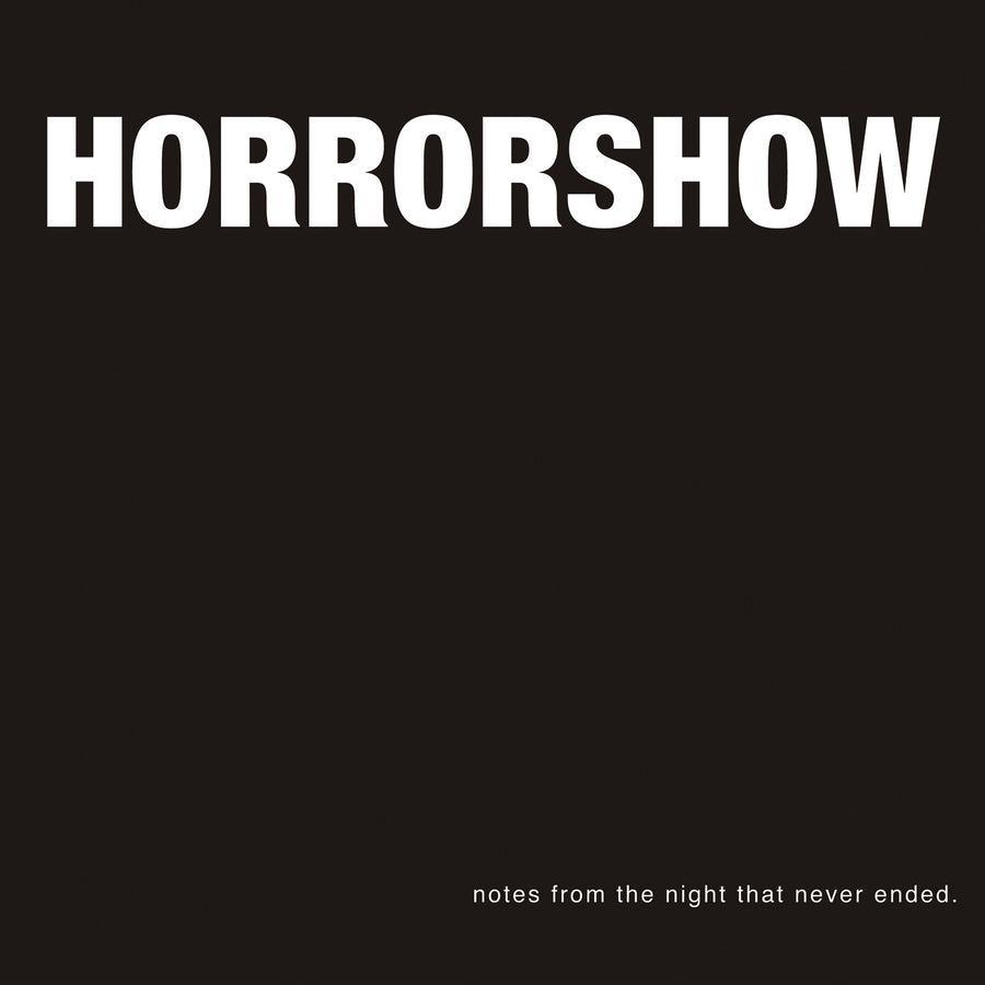 "Horror Show ""Notes From The Night That Never Ended"""