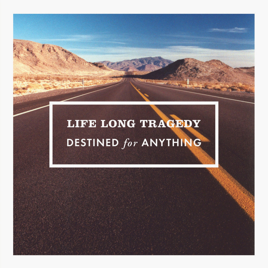 "Life Long Tragedy ""Destined For Anything"""