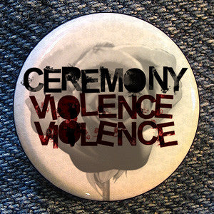 "Ceremony ""Violence Violence"" Button"
