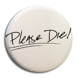 "Give Up The Ghost ""Please Die!"" Button"