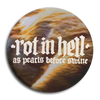 "Rot In Hell ""As Pearls Before Swine"" Button"