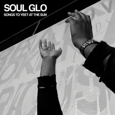 "Soul Glo ""Songs To Yeet At The Sun"""