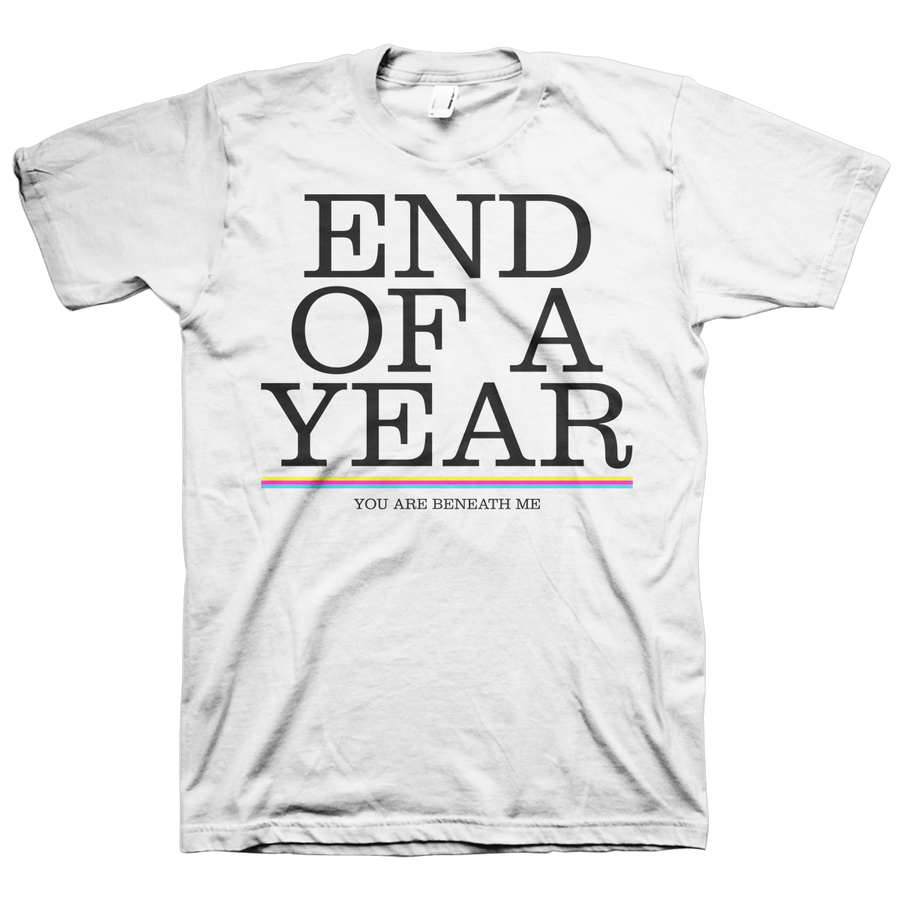 "End Of A Year ""You Are Beneath Me"" White T-Shirt"