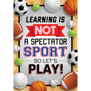 "Teacher Created Learning Is Not a Spectator Sport so Let's Play! Positive Poster 13"" x 17"" (TCR7951)"