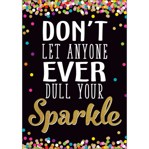 "Teacher Created Don't Let Anyone Ever Dull Your Sparkle Positive Poster 13"" x 17"" (TCR7967)"