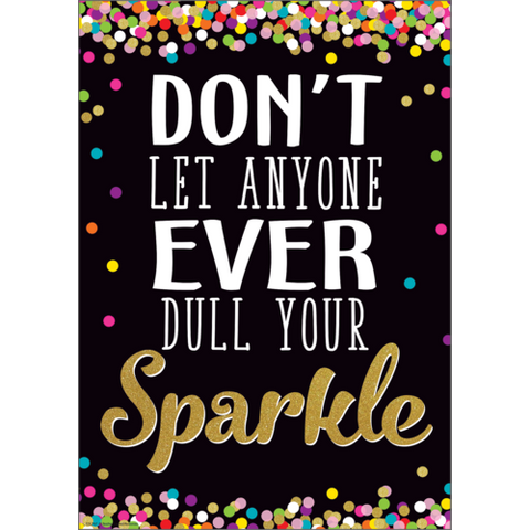 Teacher Created Don't Let Anyone Ever Dull Your Sparkle Positive Poster (TCR7967)