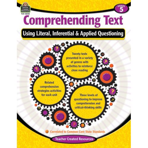 Comprehending Text Using Literal, Inferential, Applied Questioning Gr 5 (TCR8248)