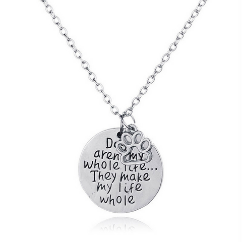 Dogs aren't my whole life... They make my life whole! - Dog Lovers Paw Print Necklace