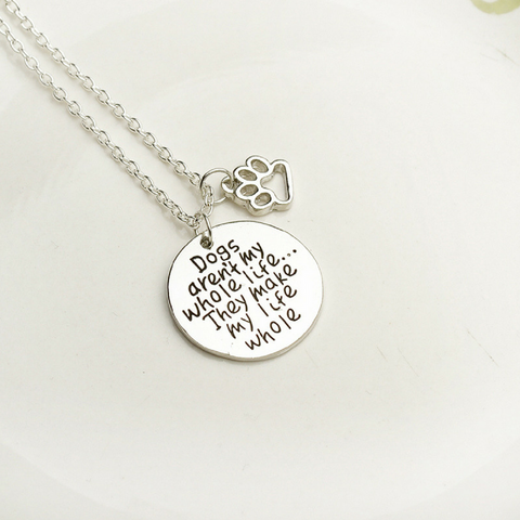 Dogs aren't my whole life... They make my life whole! Pendant Necklace Paw Print Jewelry