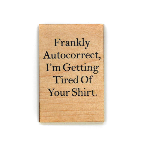 Funny Magnet - Frankly Autocorrect, I'm Getting Tired