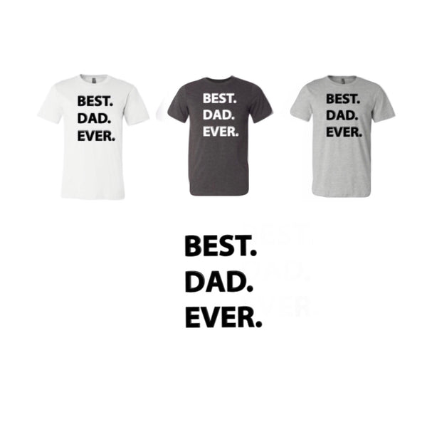 Best. Dad. Ever. Tee in YOU CHOOSE the Color