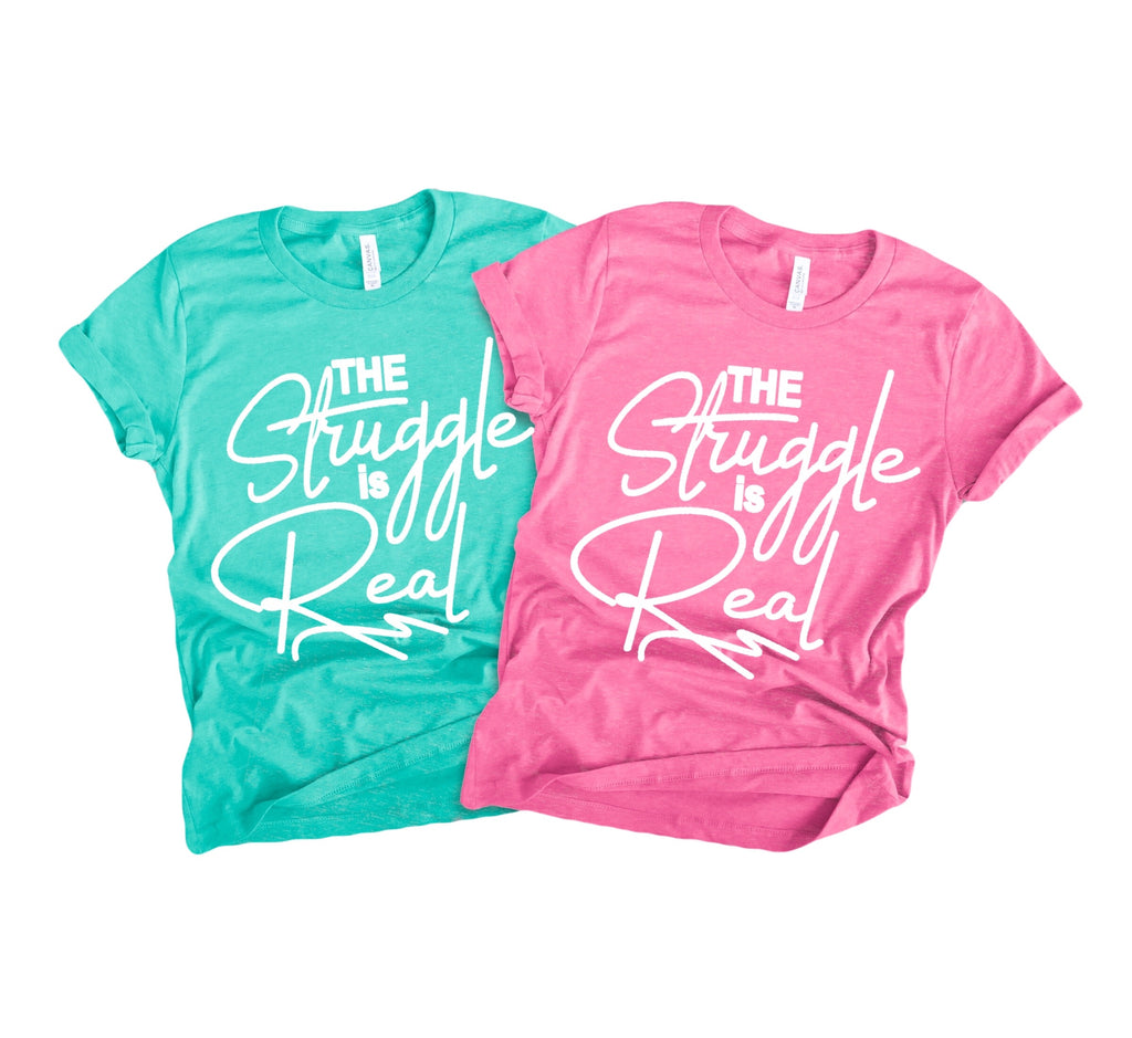 'The Struggle is Real' #momlife Crew Neck Sea green -OR- Pretty pink