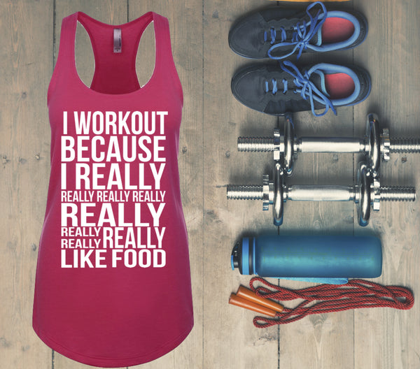 I Workout Because I Really Really Really Really Really Really Really Really Like Food