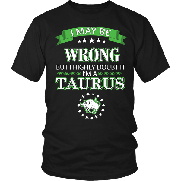 I May Be Wrong But I Highly Doubt It - Taurus