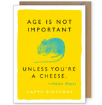 Age is not important, unless your a cheese... Happy Birthday, Greeting Card