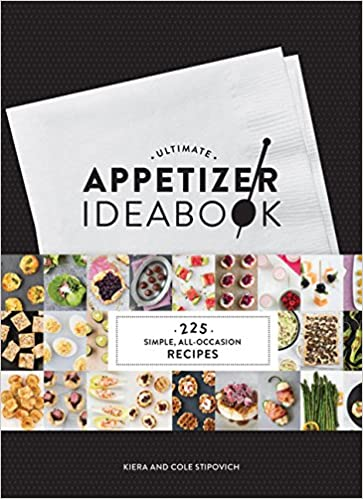 Ultimate Appetizer Ideabook: 225 Simple, All-Occasion Recipes by Kiera and Cole Stipovich