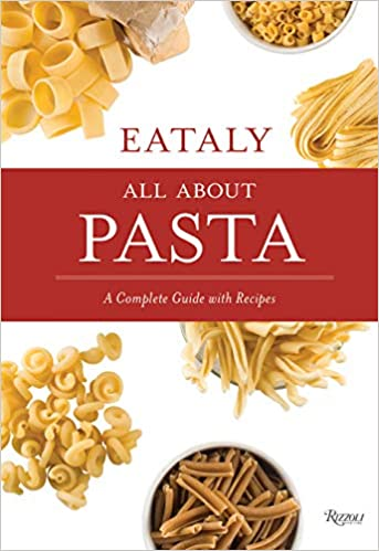 Eataly: All About Pasta: A Complete Guide with Recipes by Natalie Danford
