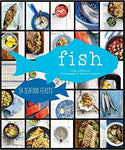 Fish: 54 Seafood Feasts by Cree LeFavour