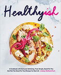 Healthyish: A Cookbook with Seriously Satisfying, Truly Simple, Good-For-You (but not too Good-For-You) Recipes for Real Life by Linsay Maitland Hunt