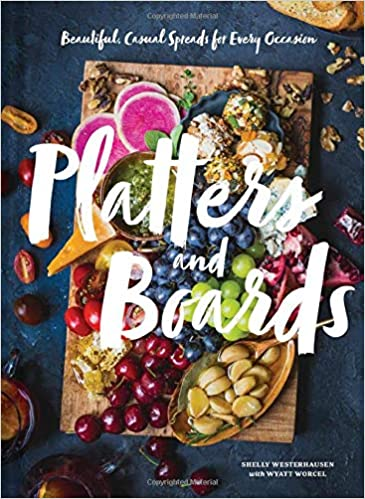 Paltters and Boards: Beautiful, Casual Spreads for Every Occasion by Shelly Westerhausen