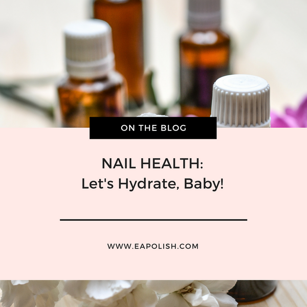 NAIL HEALTH:: Let's Hydrate, Baby!