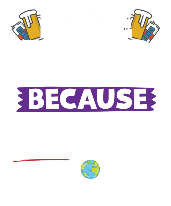 I Like Beer as Fishing Can't Solve All The World's Problems!