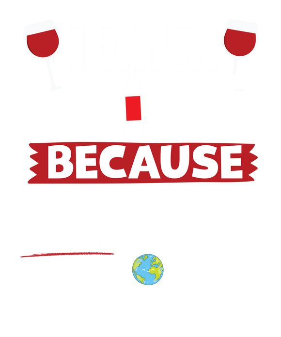 I Like Wine as Running Can't Solve All The World's Problems!