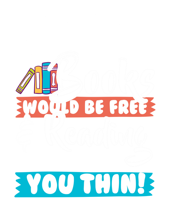 In A Perfect World Books Would be Free And Reading Would Make You Thin!