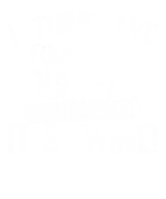 I Think Ive Found My Soulmate Spoiler Alert its Wine